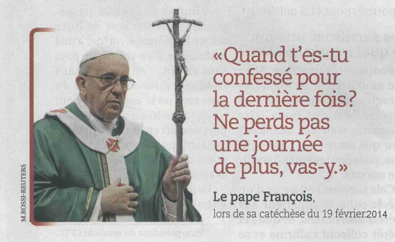 """""""Quand t'es-tu confessé pour la dernière fois ? Ne perds pas une journée de plus, vas-y."""" Pape François"""